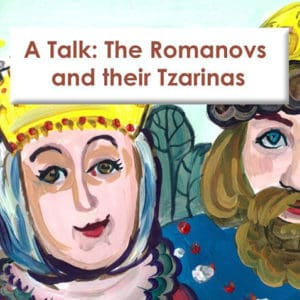 The Romanovs & their Tzarinas - a talk